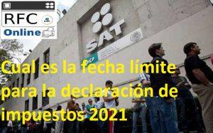 fecha limite declaracion impuestos sat 2021